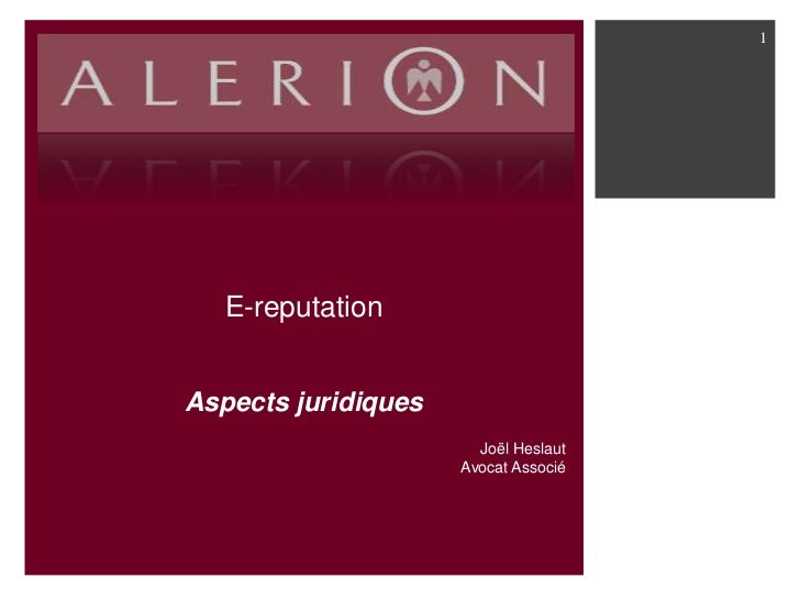 1   E-reputationAspects juridiques                       Joël Heslaut                     Avocat Associé