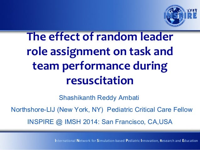 The effect of random leader role assignment on task and team performance during resuscitation Shashikanth Reddy Ambati Nor...