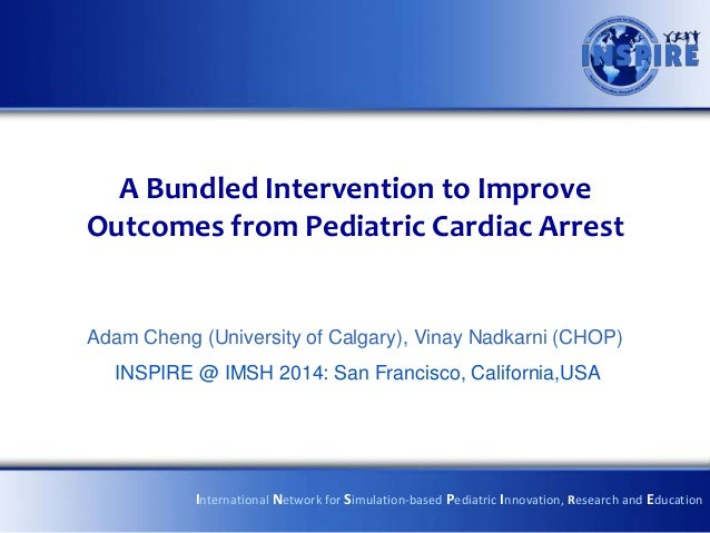 A Bundled Intervention to Improve Outcomes from Pediatric Cardiac Arrest  Adam Cheng (University of Calgary), Vinay Nadkar...