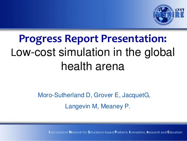 Progress Report Presentation: Low-cost simulation in the global health arena Moro-Sutherland D, Grover E, JacquetG, Langev...