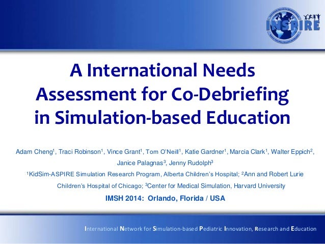 A International Needs Assessment for Co-Debriefing in Simulation-based Education Adam Cheng1, Traci Robinson1, Vince Grant...