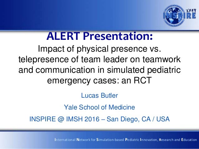 ALERT Presentation: Impact of physical presence vs. telepresence of team leader on teamwork and communication in simulated...