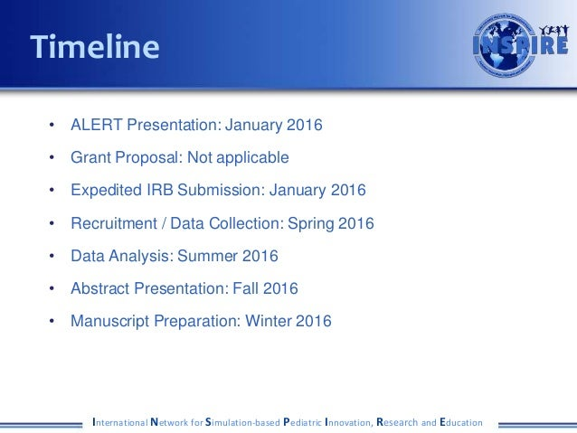 • ALERT Presentation: January 2016 • Grant Proposal: Not applicable • Expedited IRB Submission: January 2016 • Recruitment...