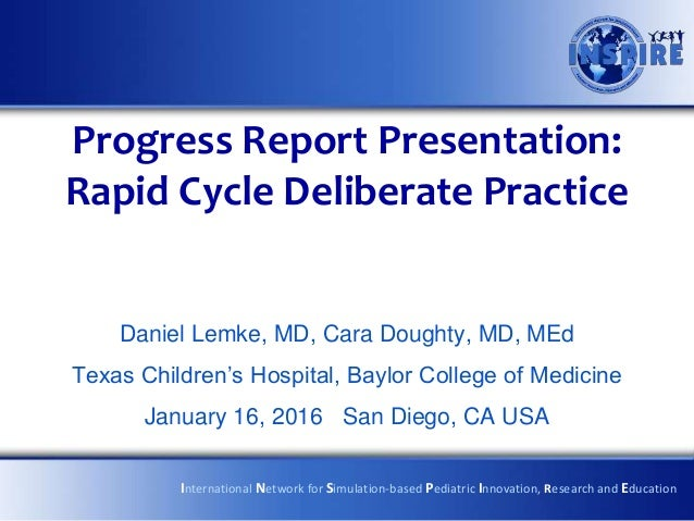 Progress Report Presentation: Rapid Cycle Deliberate Practice Daniel Lemke, MD, Cara Doughty, MD, MEd Texas Children's Hos...