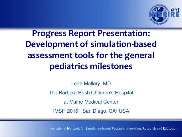 Progress Report Presentation: Development of simulation-based assessment tools for the general pediatrics milestones Leah ...
