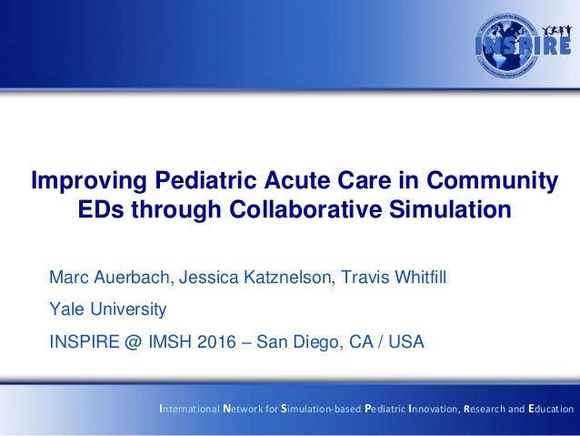 Improving Pediatric Acute Care in Community EDs through Collaborative Simulation Marc Auerbach, Jessica Katznelson, Travis...