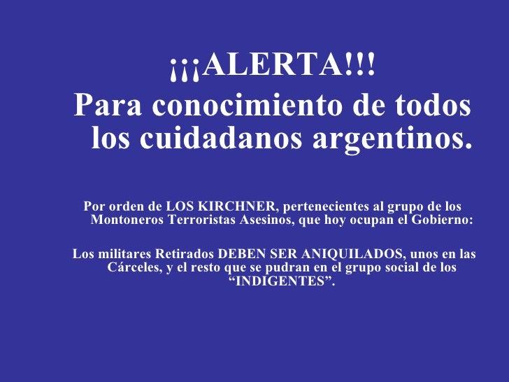 <ul><li>¡¡¡ALERTA!!! </li></ul><ul><li>Para conocimiento de todos los cuidadanos argentinos. </li></ul><ul><li>Por orden d...