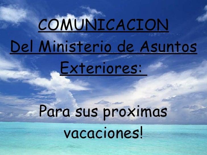 COMUNICACION Del Ministerio de Asuntos Exteriores:  Para sus proximas vacaciones!
