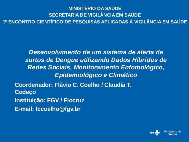 MINISTÉRIO DA SAÚDE  SECRETARIA DE VIGILÂNCIA EM SAÚDE  1º ENCONTRO CIENTÍFICO DE PESQUISAS APLICADAS À VIGILÂNCIA EM SAÚD...