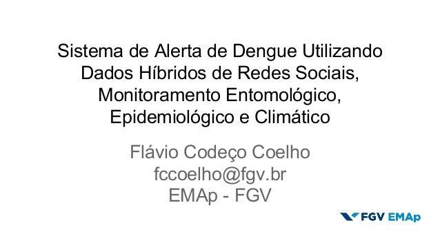 Sistema de Alerta de Dengue Utilizando  Dados Híbridos de Redes Sociais,  Monitoramento Entomológico,  Epidemiológico e Cl...