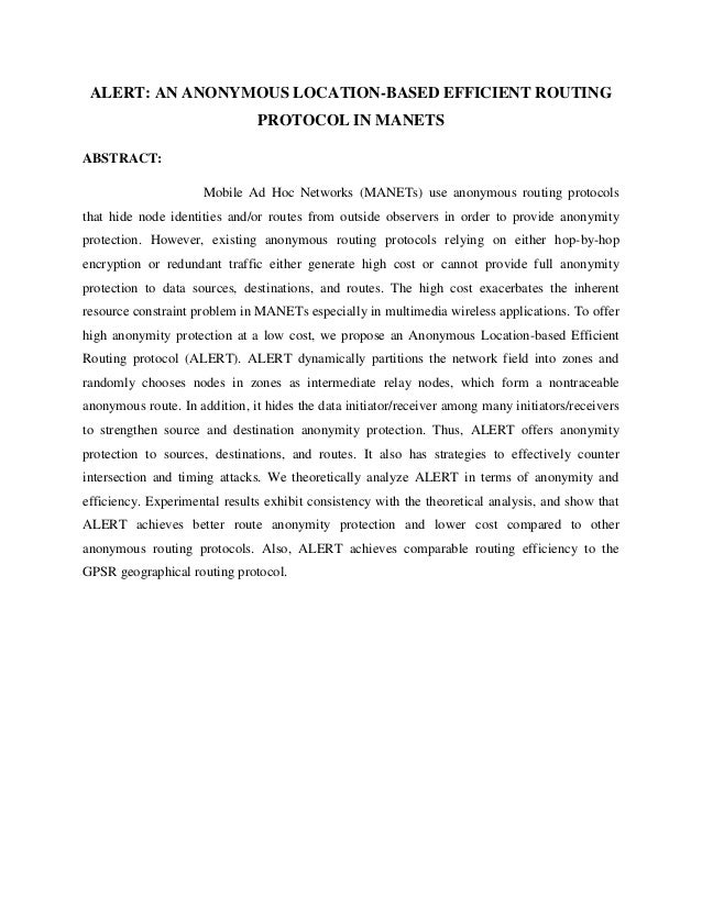 ALERT: AN ANONYMOUS LOCATION-BASED EFFICIENT ROUTING PROTOCOL IN MANETS ABSTRACT: Mobile Ad Hoc Networks (MANETs) use anon...