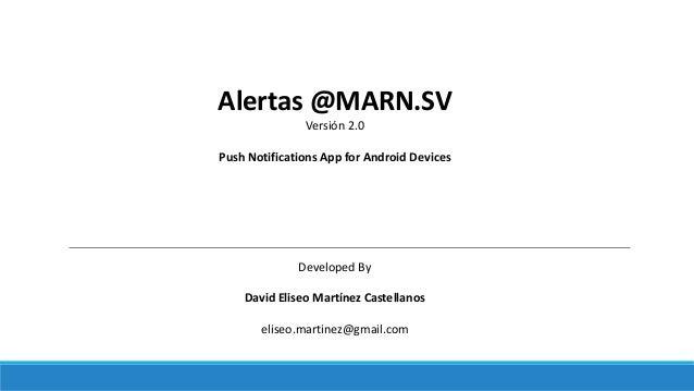 Alertas @MARN.SV Versión 2.0 Push Notifications App for Android Devices Developed By David Eliseo Martínez Castellanos eli...