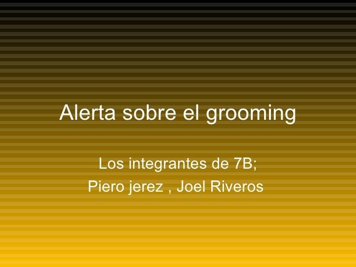 Alerta sobre el grooming Los integrantes de 7B; Piero jerez , Joel Riveros