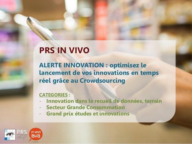 PRS IN VIVO ALERTE INNOVATION : optimisez le lancement de vos innovations en temps réel grâce au Crowdsourcing CATEGORIES ...