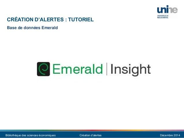 Bibliothèque des sciences économiques Création d'alertes Décembre 2014 CRÉATION D'ALERTES : TUTORIEL Base de données Emera...