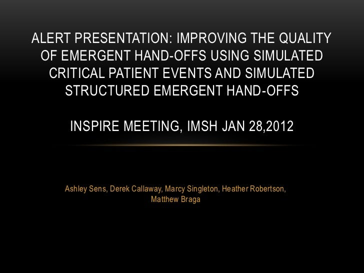 ALERT PRESENTATION: IMPROVING THE QUALITY OF EMERGENT HAND-OFFS USING SIMULATED  CRITICAL PATIENT EVENTS AND SIMULATED    ...