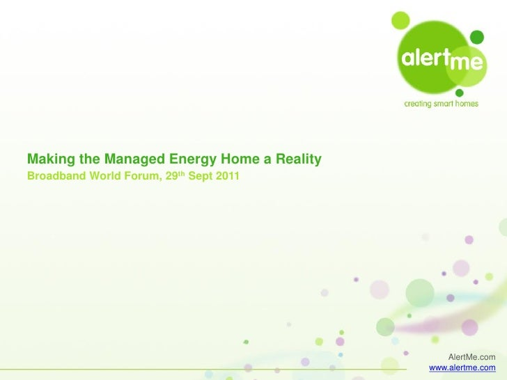 Making the Managed Energy Home a RealityBroadband World Forum, 29th Sept 2011                                             ...