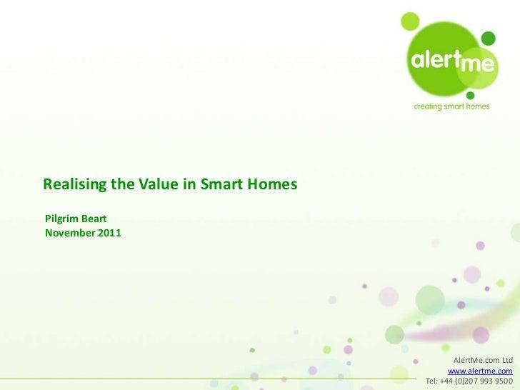 Realising the Value in Smart HomesPilgrim BeartNovember 2011                                             AlertMe.com Ltd  ...