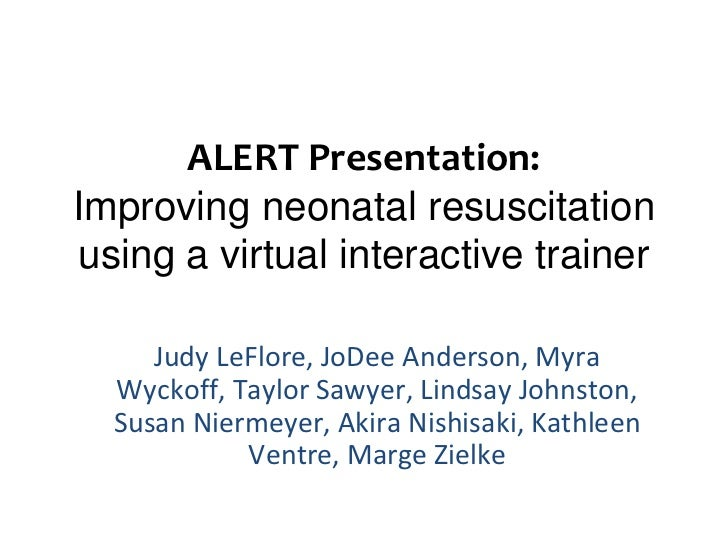 ALERT Presentation:Improving neonatal resuscitationusing a virtual interactive trainer     Judy LeFlore, JoDee Anderson, M...