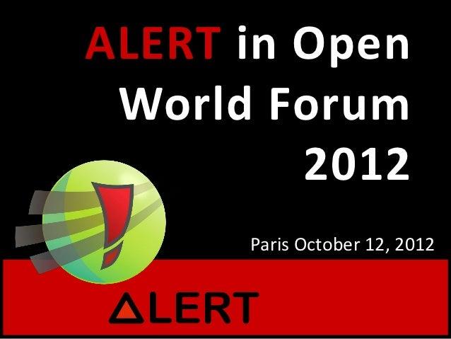 ALERT in Open World Forum         2012      Paris October 12, 2012