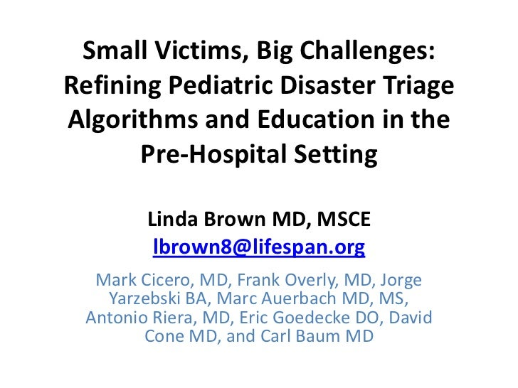 Small Victims, Big Challenges:Refining Pediatric Disaster TriageAlgorithms and Education in the       Pre-Hospital Setting...