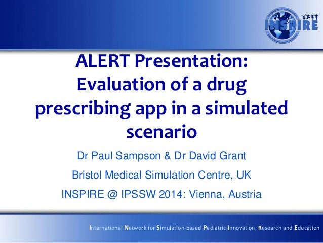 ALERT Presentation: Evaluation of a drug prescribing app in a simulated scenario Dr Paul Sampson & Dr David Grant Bristol ...