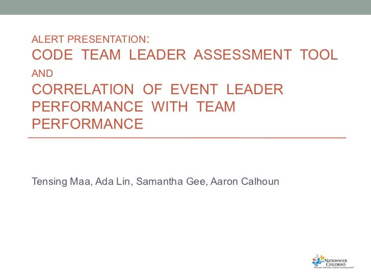 ALERT PRESENTATION : CODE  TEAM  LEADER  ASSESSMENT  TOOL AND   CORRELATION  OF  EVENT  LEADER  PERFORMANCE  WITH  TEAM PE...