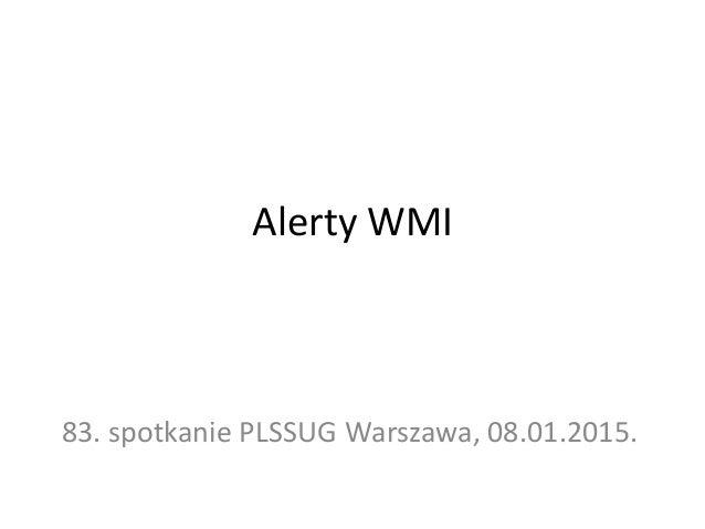 Alerty WMI 83. spotkanie PLSSUG Warszawa, 08.01.2015.