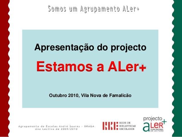 Apresentação do projecto Outubro 2010, Vila Nova de Famalicão Estamos a ALer+