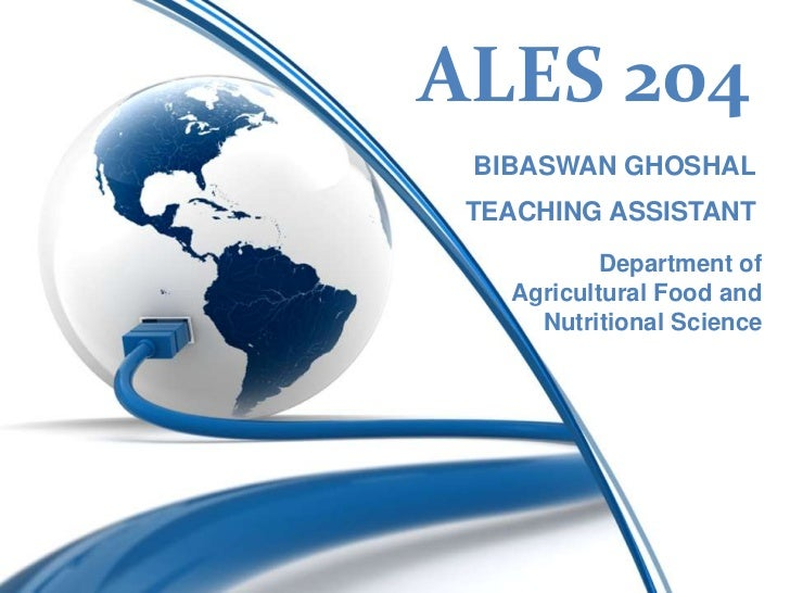 ALES 204 BIBASWAN GHOSHAL TEACHING ASSISTANT           Department of   Agricultural Food and     Nutritional Science