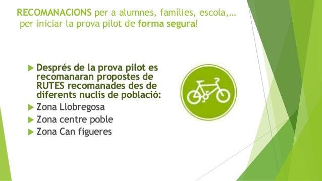  Després de la prova pilot es recomanaran propostes de RUTES recomanades des de diferents nuclis de població:  Zona Llob...