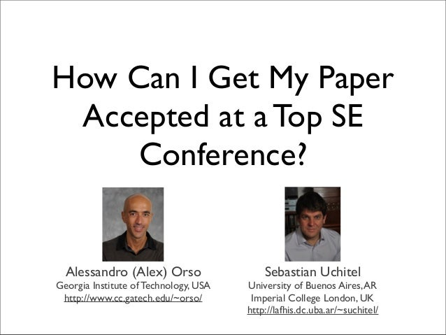 How Can I Get My Paper Accepted at a Top SE Conference? Alessandro (Alex) Orso Georgia Institute of Technology, USA http:/...