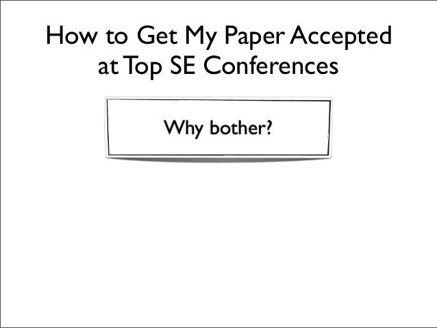 How to Get My Paper Accepted at Top SE Conferences Why bother?