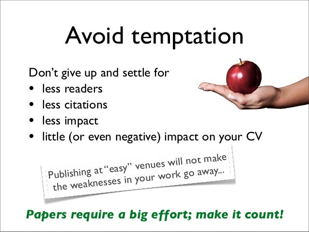 Avoid temptation Don't give up and settle for • less readers • less citations • less impact • little (or even negative) im...