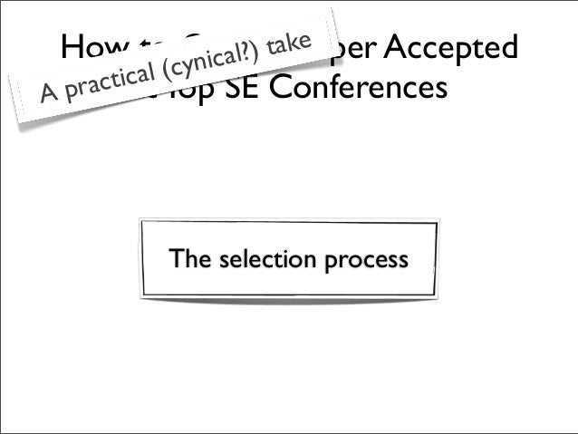 How to Get My Paper Accepted at Top SE Conferences The selection process A practical (cynical?) take