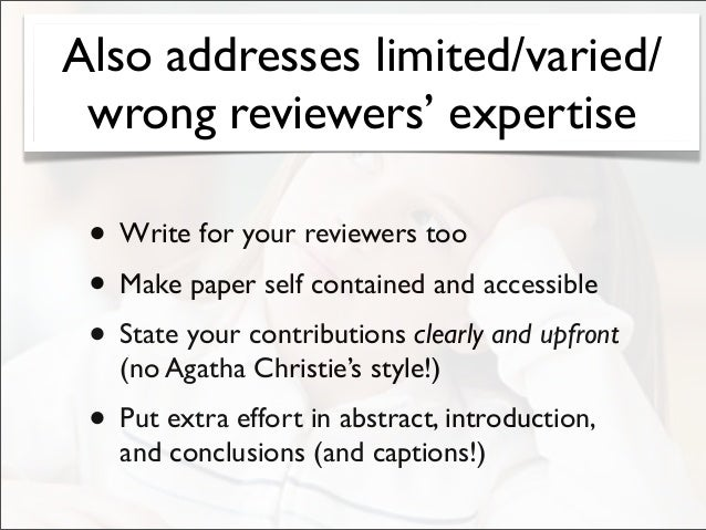 Limited reviewers' time/attention • Write for your reviewers too • Make paper self contained and accessible • State your c...