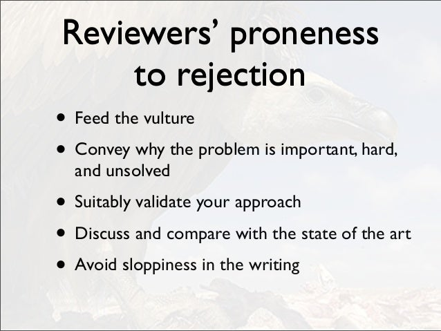 Reviewers' proneness to rejection • Feed the vulture • Convey why the problem is important, hard, and unsolved • Suitably ...