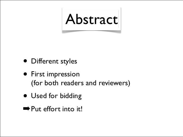 • Different styles • First impression (for both readers and reviewers) • Used for bidding ➡Put effort into it! Abstract