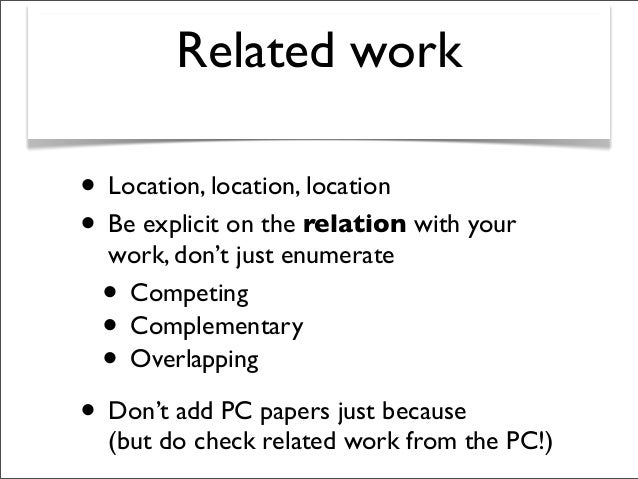 Related work • Location, location, location • Be explicit on the relation with your work, don't just enumerate • Competing...