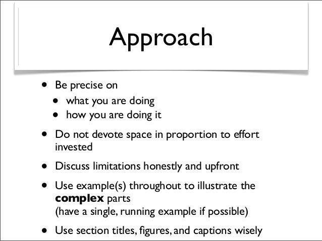 Approach • Be precise on • what you are doing • how you are doing it • Do not devote space in proportion to effort investe...