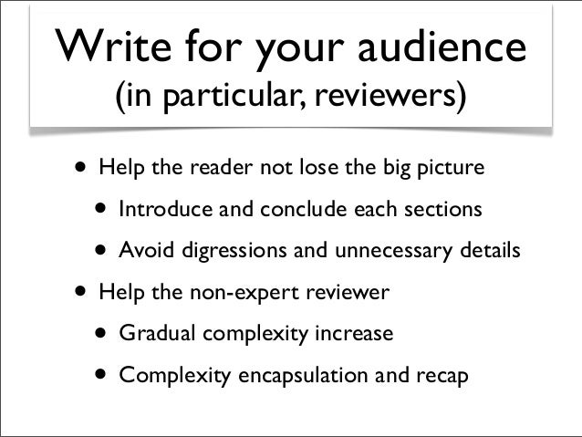 Write for your audience (in particular, reviewers) • Help the reader not lose the big picture • Introduce and conclude eac...