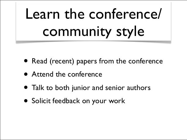 Learn the conference/ community style • Read (recent) papers from the conference • Attend the conference • Talk to both ju...