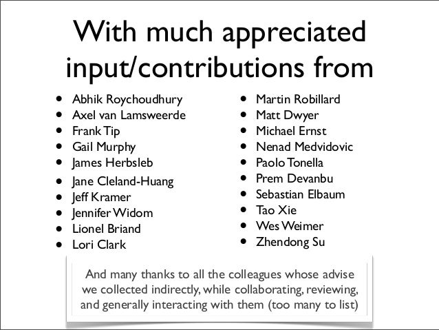With much appreciated input/contributions from • Abhik Roychoudhury • Axel van Lamsweerde • Frank Tip • Gail Murphy • Jame...