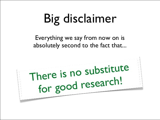 Big disclaimer Everything we say from now on is absolutely second to the fact that... There is no substitute for good rese...