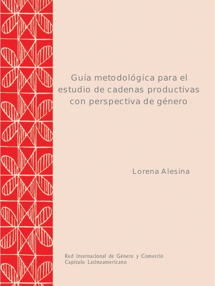 Guía metodológica para elestudio de cadenas productivas  con perspectiva de género               Lorena Alesina