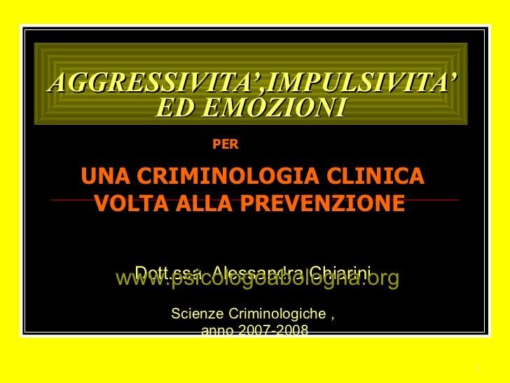 AGGRESSIVITA',IMPULSIVITA' ED EMOZIONI Dott.ssa  Alessandra Chiarini Scienze Criminologiche , anno 2007-2008 PER   UNA CRI...