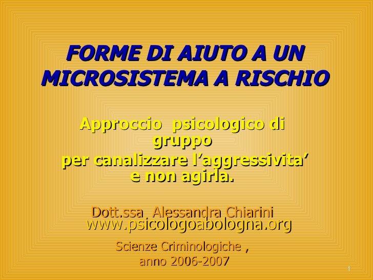 FORME DI AIUTO A UN MICROSISTEMA A RISCHIO Approccio  psicologico di gruppo per canalizzare l'aggressivita' e non agirla. ...