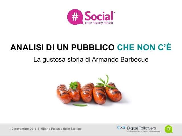 ANALISI DI UN PUBBLICO CHE NON C'È La gustosa storia di Armando Barbecue 19 novembre 2015 | Milano Palazzo delle Stelline