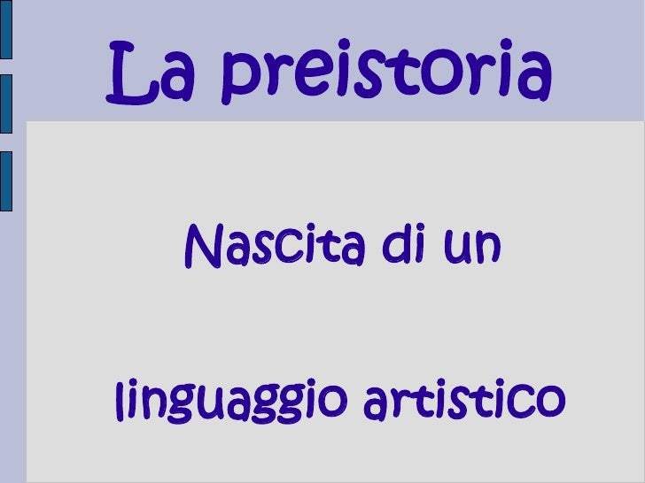 La preistoria   Nascita di unlinguaggio artistico