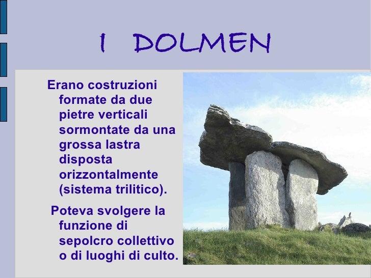 I DOLMENErano costruzioni  formate da due  pietre verticali  sormontate da una  grossa lastra  disposta  orizzontalmente  ...